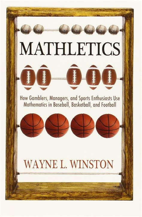 mathletics how gamblers managers and sports enthusiasts use mathematics in baseball basketball and football english edition