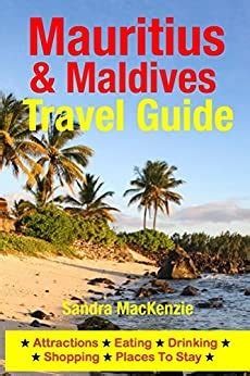 mauritius and maldives travel guide attractions eating drinking shopping and places to stay