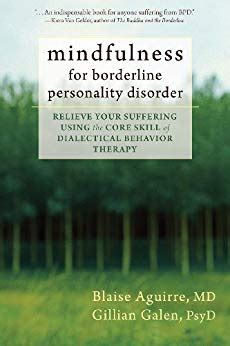 mindfulness for borderline personality disorder relieve your suffering using the core skill of dialectical behavior therapy