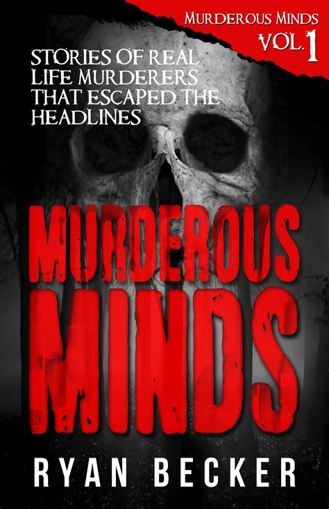 murderous minds volume 4 stories of real life murderers that escaped the headlines