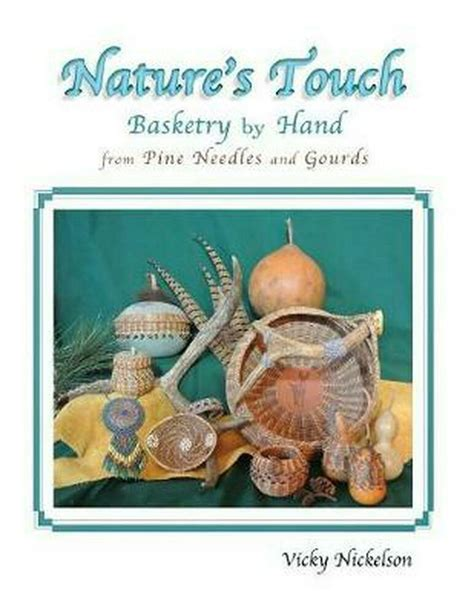 nature s touch basketry by hand from pine needles and gourds