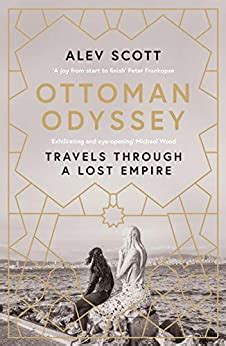 ottoman odyssey travels through a lost empire shortlisted for the stanford dolman travel book of the year award english edition