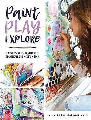 paint play explore expressive mark making techniques in mixed media english edition
