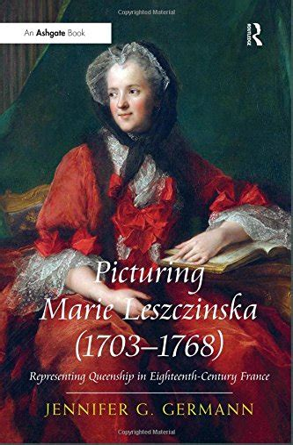 picturing marie leszczinska 1703 1768 representing queenship in eighteenth century france