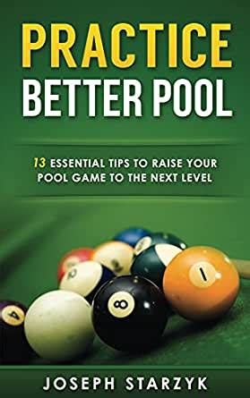 practice better pool 13 essential tips to raise your pool game to the next level english edition