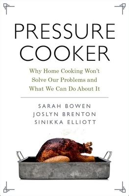 pressure cooker why home cooking won t solve our problems and what we can do about it