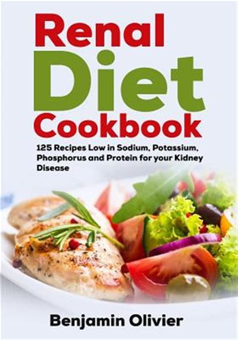 renal diet cookbook 125 recipes low in sodium potassium phosphorus and protein for your kidney disease
