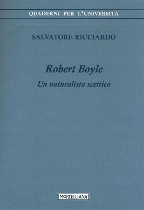 robert boyle un naturalista scettico quaderni per l universita
