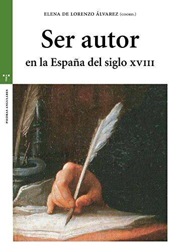 ser autor en la espana del siglo xviii estudios historicos la olmeda