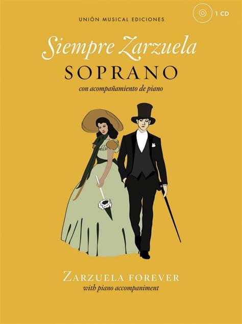 siempre zarzuela zarzuela forever soprano con acompaanamiento de piano zarzuela forever with piano accompaniment book and cd