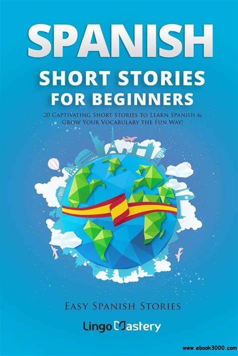 spanish short stories for beginners 20 captivating short stories to learn spanish and grow your vocabulary the fun way easy spanish stories book 1
