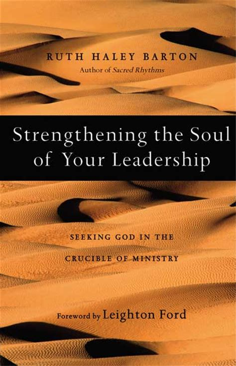 strengthening the soul of your leadership seeking god in the crucible of ministry transforming resources