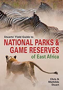 stuarts field guide to national parks and game reserves of east africa struik nature field guides