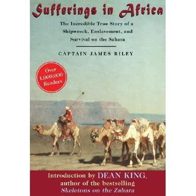 sufferings in africa the incredible true story of a shipwreck enslavement and survival on the sahara