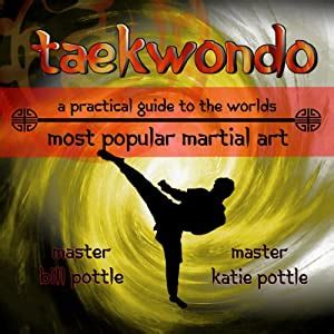 taekwondo a practical guide to the world s most popular martial art english edition