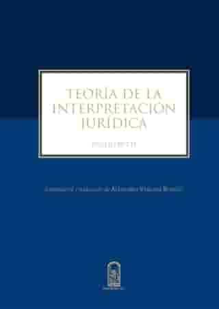 teoria de la interpretacion juridica compilacion y traduccion de alejandro vergara blanco