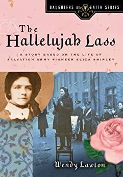 The Hallelujah Lass A Story Based On The Life Of Salvation Army Pioneer Eliza Shirley Daughters Of The Faith Series