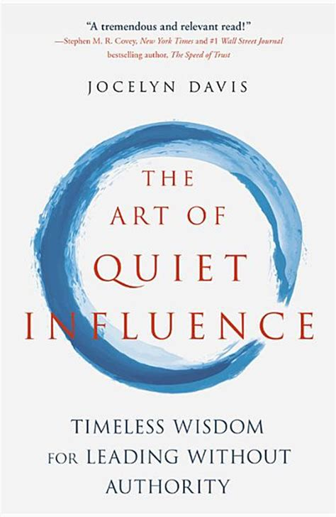 the art of quiet influence timeless wisdom for leading without authority