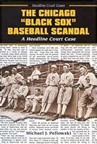 the chicago black sox baseball scandal a headline court case headline court cases