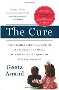 the cure how a father raised 100 million and bucked the medical establishment in a quest to save his children