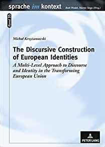 the discursive construction of european identities a multi level approach to discourse and identity in the transforming european union sprache im kontext