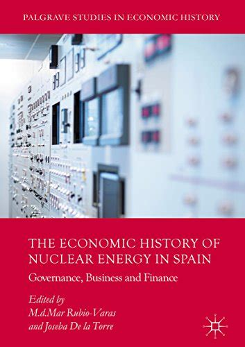 the economic history of nuclear energy in spain governance business and finance palgrave studies in economic history english edition
