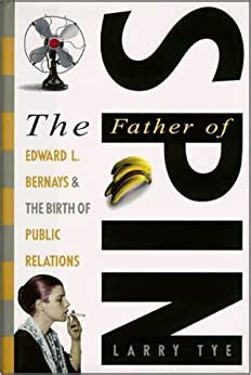 the father of spin edward l bernays and the birth of public relations
