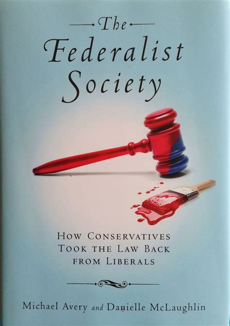 the federalist society how conservatives took the law back from liberals