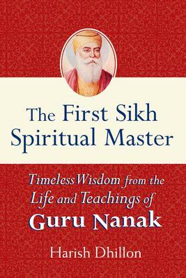the first sikh spiritual master timeless wisdom from the life and teachings of guru nanak