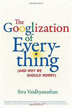 the googlization of everything and why we should worry