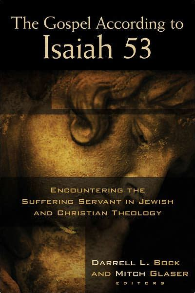 the gospel according to isaiah 53 encountering the suffering servant in jewish and christian theology