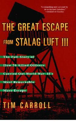 the great escape from stalag luft iii the full story of how 76 allied officers carried out world war ii s most remarkable mass escape