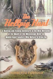 the hellpig hunt a hunting adventure in the wild wetlands at the mouth of the mississippi river by middle aged lunatics who refuse to grow up