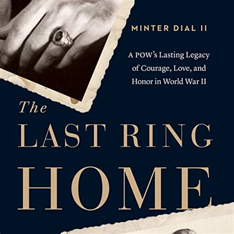 the last ring home a pow s lasting legacy of courage love and honor in world war ii