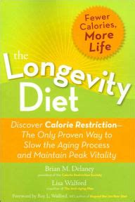 the longevity diet the only proven way to slow the aging process and maintain peak vitality through caloric restriction