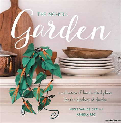 the no kill garden a collection of handcrafted plants for the blackest of thumbs