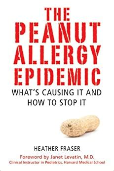the peanut allergy epidemic what s causing it and how to stop it
