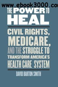 the power to heal civil rights medicare and the struggle to transform america s health care system