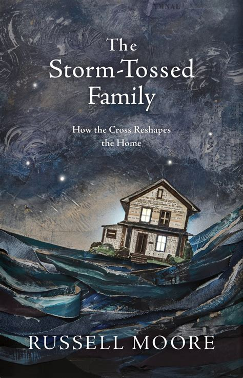 the storm tossed family how the cross reshapes the home