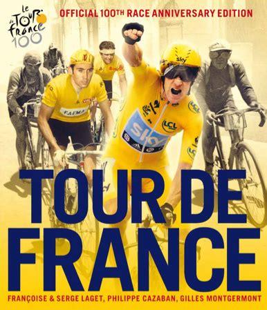the tour de france 100 years official tour de france