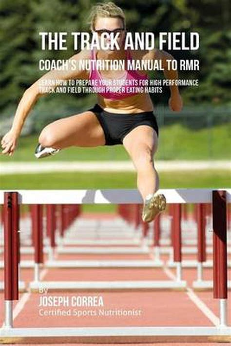 the track and field coach s nutrition manual to rmr learn how to prepare your students for high performance track and field through proper eating habits