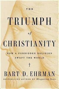 the triumph of christianity how a forbidden religion swept the world
