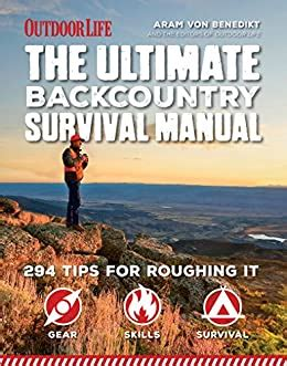 the ultimate backcountry survival manual 294 tips for roughing it
