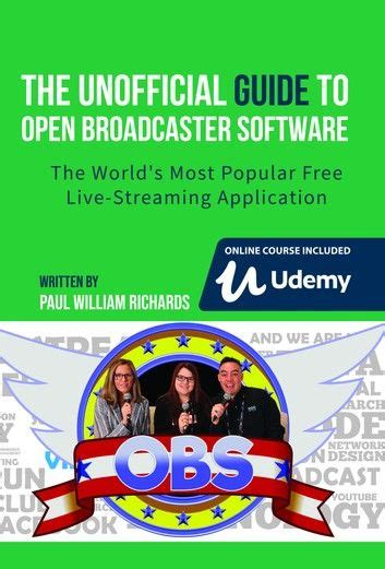 the unofficial guide to open broadcaster software obs the world s most popular free live streaming application