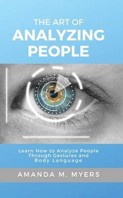 Download The Art Of Analyzing People Learn How To Analyze People Through Gestures And Body Language Pdf File Format