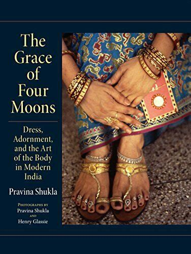 Read The Grace Of Four Moons Dress Adornment And The Art Of The Body In Modern India Free Kindle Online