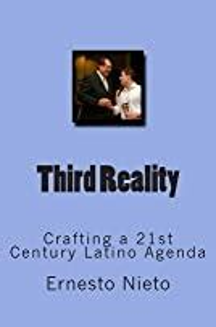 third reality crafting a 21st century latino agenda volume 1