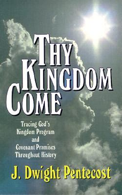 thy kingdom come tracing god s kingdom program and covenant promises throughout history