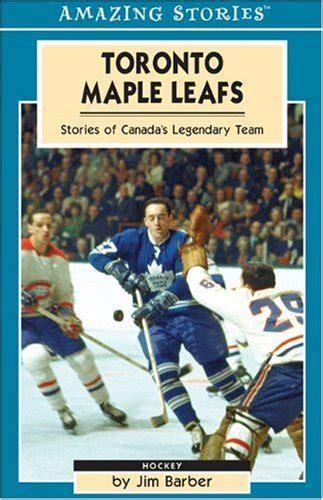 toronto maple leafs stories of canada s legendary team amazing stories
