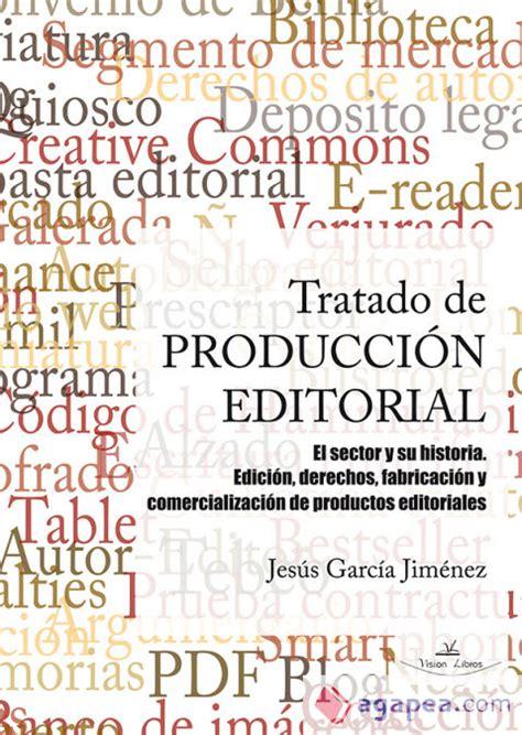 tratado de produccion editorial el sector y su historia edicion derechos fabricacion y comercializacion de productos editoriales